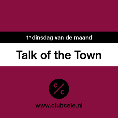 Voorstelling Club Cele | Talk of the Town Zwolle