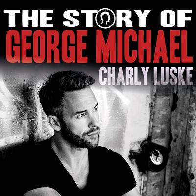The story of...George Michael - Presented by Charly Luske