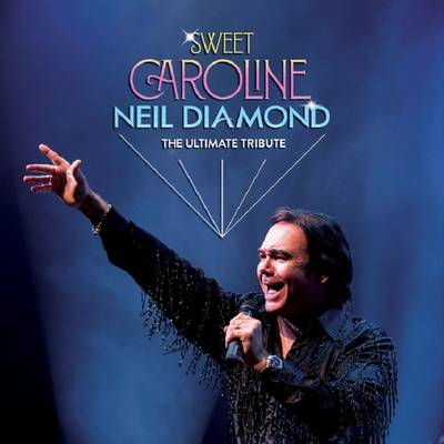 The Ultimate Tribute to Neil Diamond - Sweet Caroline